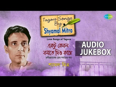 Tagore Songs By Shyamal Mitra | Ektu Kebol Boste Diyo Kachhe | Audio Jukebox