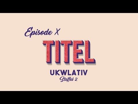 """Titel"" - UKWlativ X (Staffel 2)"