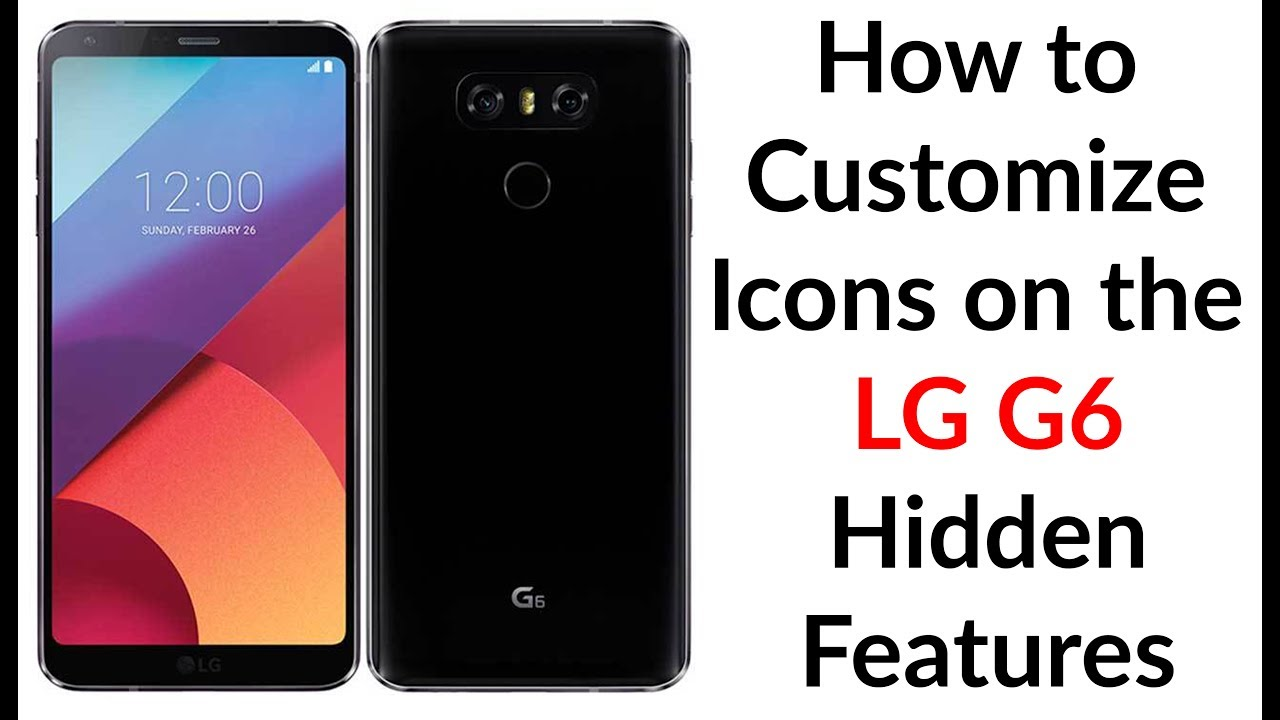 How to Customize Icons on the LG G6 Hidden Features - YouTube Tech Guy