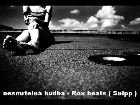 nesmrtelná hudba - Rox beats  ( snipp )
