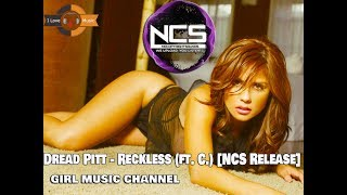 Dread Pitt - Reckless (ft. C.) [NCS Release] - Girl Music Channel