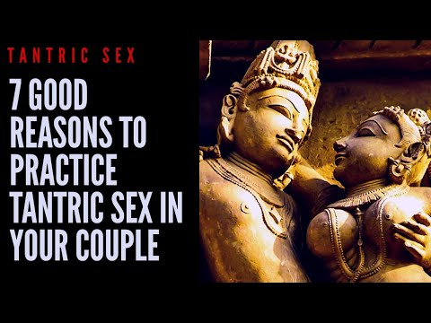 VITAL SEX - 7 GOOD REASONS TO PRACTICE TANTRIC SEX IN YOUR COUPLE