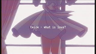 twice - what is love? (slowed down)༄