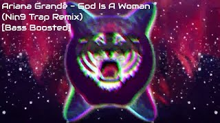 Ariana Grande - God Is A Woman (Nin9 Trap Remix)[Bass Boosted]