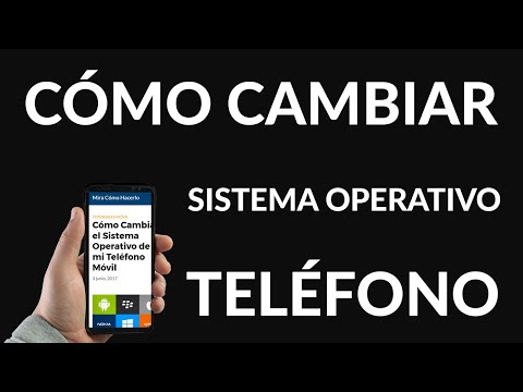 ¿Cómo Cambiar el Sistema Operativo de mi Teléfono Móvil?