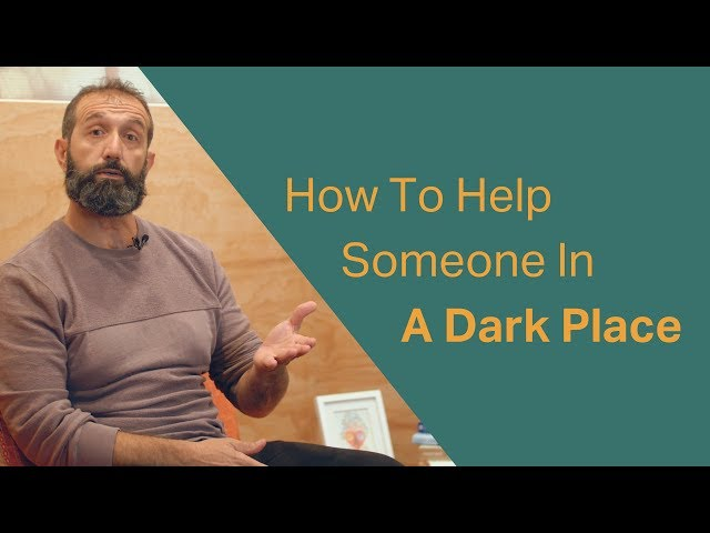 How to Help Someone in a Dark Place