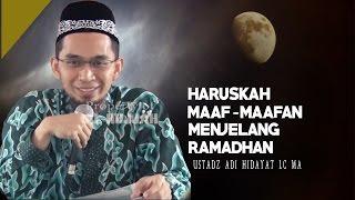 Download Video Menjelang Ramadhan dan Lebaran Haruskah Maaf Maafan? ||  Ustadz Adi Hidayat Lc MA MP3 3GP MP4