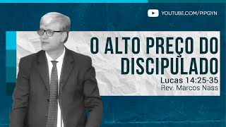 O Alto Preço do Discipulado - Lucas 14:25-35 | Rev. Marcos Nass