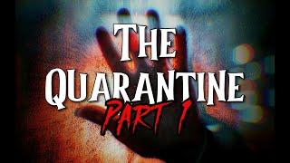 """""""The Quarantine"""" Part 1"""