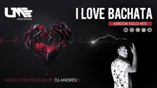 I Love Bachata MrDon 2017 Solo Hits Unción Mix Dj Andres®