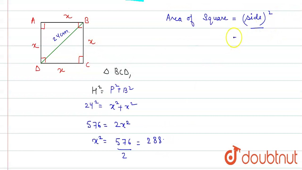 The Length Of The Diagonal Of A Square Is 24 Cm Find I The Area Of The Square And Youtube