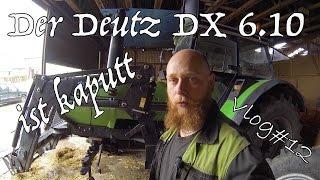 FarmVLOG#12 Der Deutz DX 6.10 ist kaputt