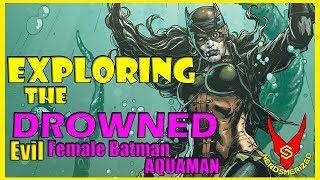 Origin of The Drowned (Evil Female Batman Aquaman) | EXPLORING COMICS