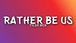 Tyler Rich - Rather Be Us (Lyrics)
