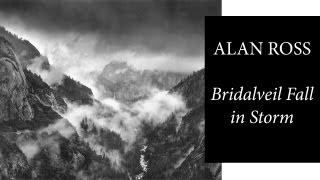"""Alan Ross: The making of """"Bridalveil Fall in Storm"""""""
