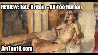 REVIEW: All Too Human, Tate Britain - by Robert Dunt Founder of ArtTop10.com