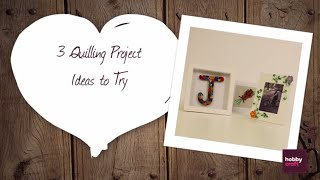 3 Quilling Project Ideas | Hobbycraft
