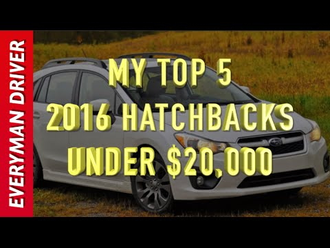 My Top 5: 2016 Hatchbacks Under $20,000 on Everyman Driver