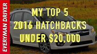My Top 5: 2016 Hatchbacks Under $20,000 on Everyman Driver
