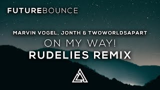 Marvin Vogel, Jonth & TwoWorldsApart - On My Way! (RudeLies Remix) (Ft. ONEDUO & Ria Lucia)