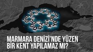 Marmara Denizi'nde  yüzen bir kent yapılamaz mı?