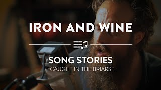 """Iron and Wine """"Caught in the Briars"""" 