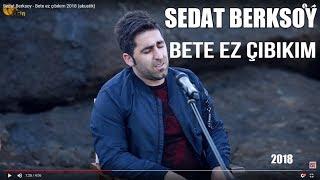 Sedat Berksoy - Bete ez çıbıkım 2018 (akustik)