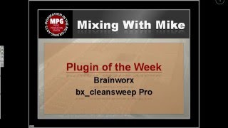 brainworx bx cleansweep pro mixing with mike plugin of the week