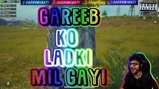 GAREEB KO LADKI MIL GAYI | CARRYMINATI | PUBG MOBILE | HIGHLIGHTS