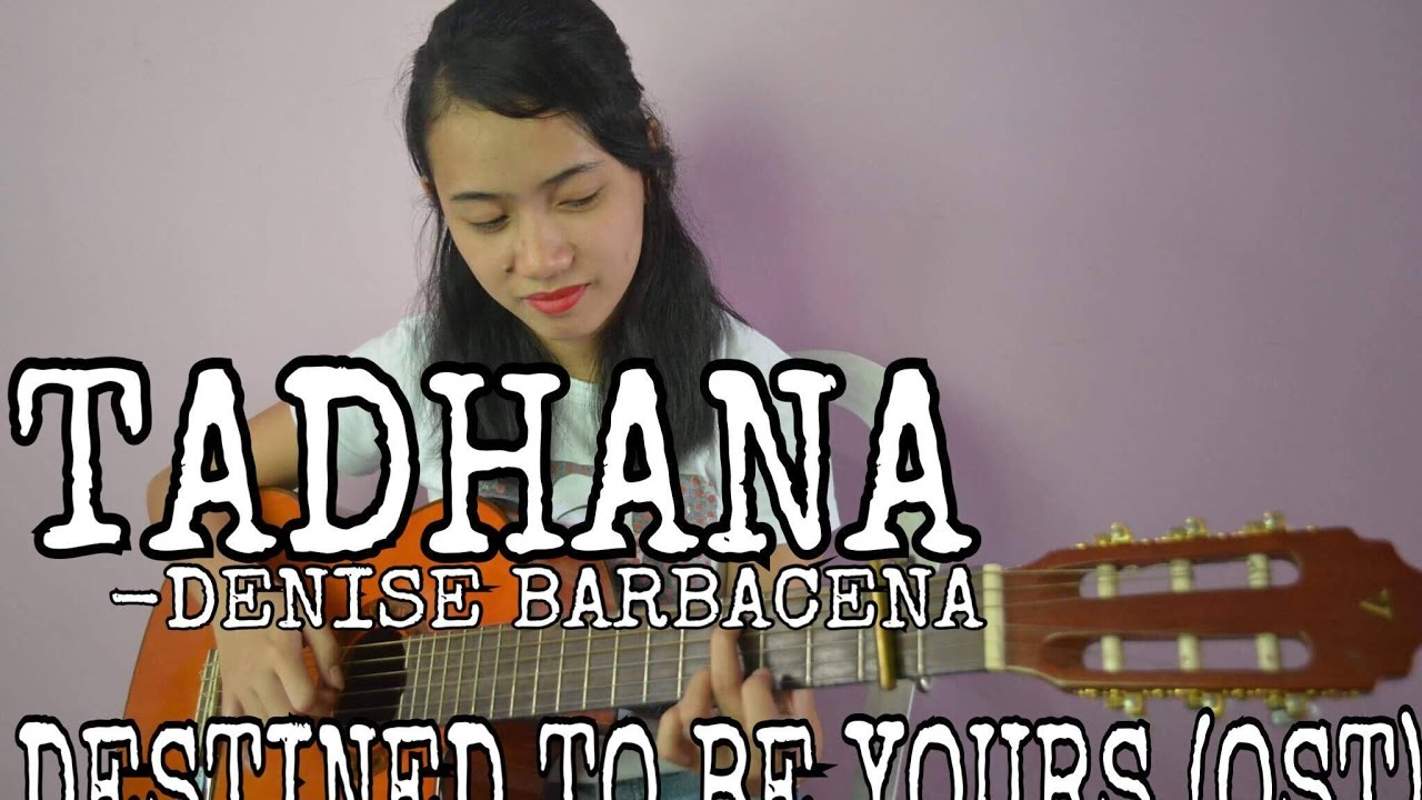 Tadhana Denise Barbacenacover Destined To Be Yours Ost Chords