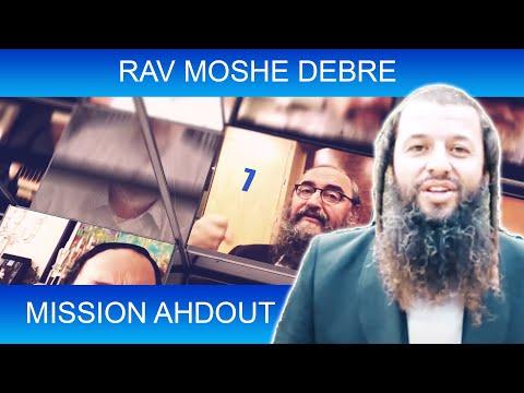 MISSION AHDOUT 7 - UNITE - Rav Moshe Debre - TORAH ET GUEOULA