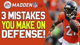 THE TOP 3 MISTAKES YOU ARE MAKING ON DEFENSE!! MADDEN 19 TIPS!