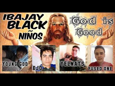 Ibajay Black Niños -God is Good (EJO x YELNATS x Young God x Fused One)