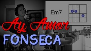 Ay Amor Fonseca Tutorial Cover - Acordes [Mauro Martinez]