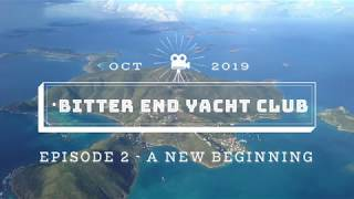 Bitter End Yacht Club Hurricane Recovery  Episode 2:   A New Beginning