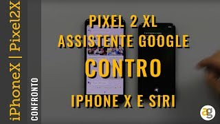 IPHONE X contro PIXEL 2 XL. Assistente GOOGLE vs. SIRI.
