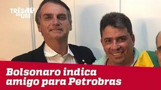 Presidente Jair Bolsonaro indica amigo para cargo da Petrobras