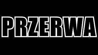 PRZERWA [*]