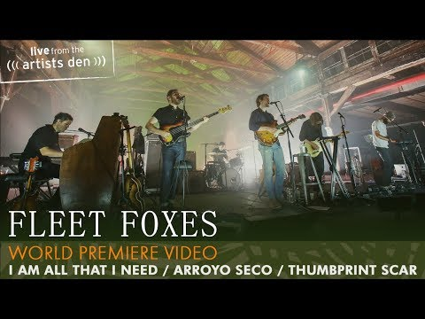 Fleet Foxes - I Am All That I Need / Arroyo Seco / Thumbprint Scar (Live from the Artists Den)