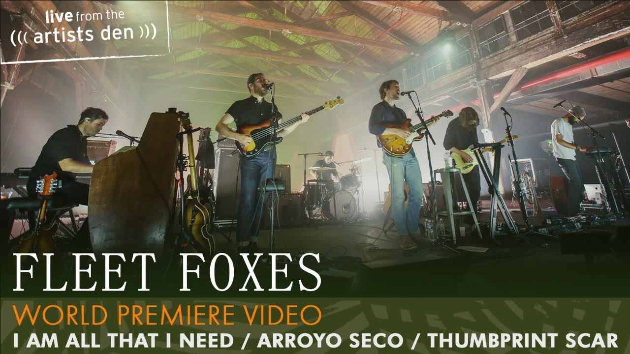 fleet-foxes-i-am-all-that-i-need-arroyo-seco-thumbprint-scar-live-from-the-artists-den-fleet-foxes