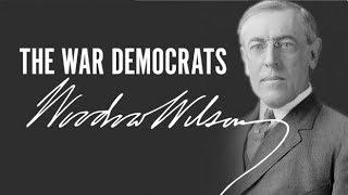 The War Democrats: Woodrow Wilson