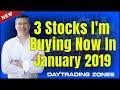 3 Stocks Im Buying Now - January 2019