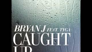 Bryan J Ft. Tyga - Caught Up