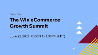 The Wix eCommerce Growth Summit:  How to Market and Grow Your eCommerce Business