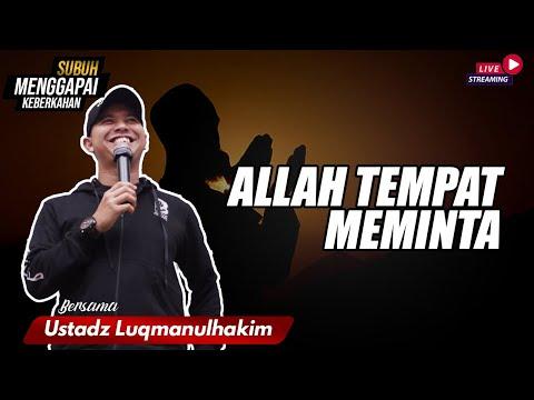 ALLAH TEMPAT MEMINTA | BERSAMA K.H lUQMANULHAKIM SE.I, MM
