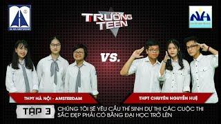 Trường Teen 2020 Tập 3 - THPT Hà Nội - Amsterdam vs THPT Chuyên Nguyễn Huệ - Hoa Hậu - bằng đại học