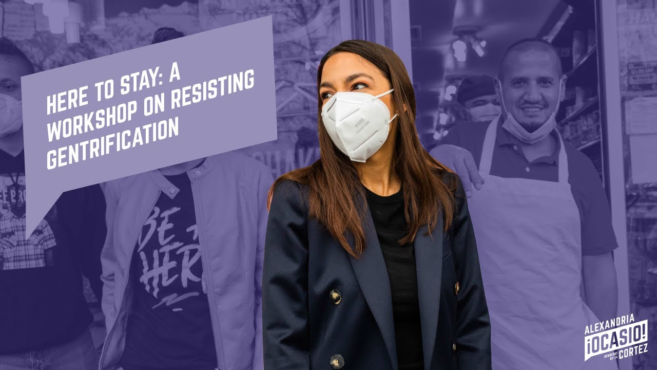 Here to Stay: A Workshop on Resisting Gentrification | Alexandria Ocasio-Cortez