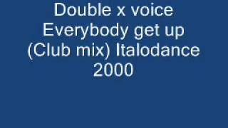 Double x voice Everybody get up (Club mix) Italodance 2000.wmv