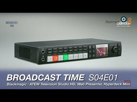 Broadcast Time S04E01 : Blackmagic ATEM Television Studio HD, Hyperdeck Studio Mini et Web Presenter thumbnail