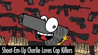 Shoot-Em-Up Charlie Loves Cop Killers